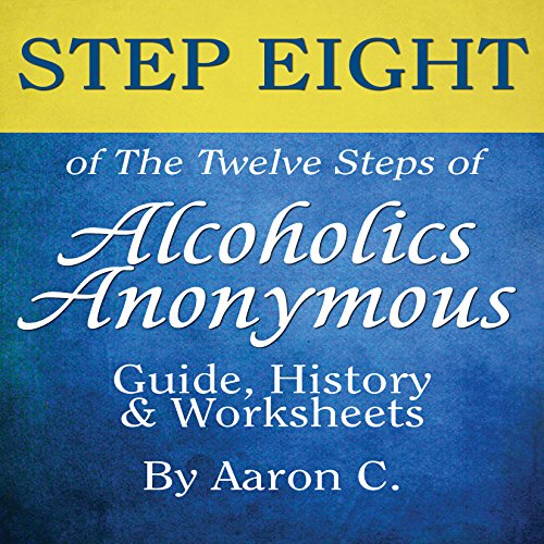 Step Eight of the Twelve Steps of Alcoholics Anonymous: Guide & History audiobook cover art
