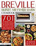 Breville Smart Air Fryer Oven Cookbook: 701 Affordable Quick & Easy Recipes For Busy And Creative People, Fry Bake Grill & Roast Most Wanted Family Meals   21 Days Meal Plan