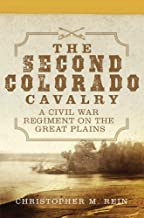The Second Colorado Cavalry: A Civil War Regiment on the Great Plains (Campaigns and Commanders Series)