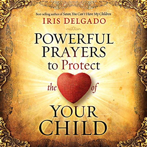 Powerful Prayers to Protect the Heart of Your Child audiobook cover art
