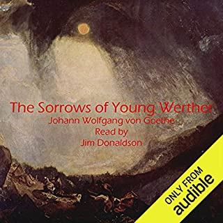 The Sorrows of Young Werther                   By:                                                                                                                                 Johann Wolfgang von Goethe                               Narrated by:                                                                                                                                 Jim Donaldson                      Length: 5 hrs and 13 mins     104 ratings     Overall 3.8