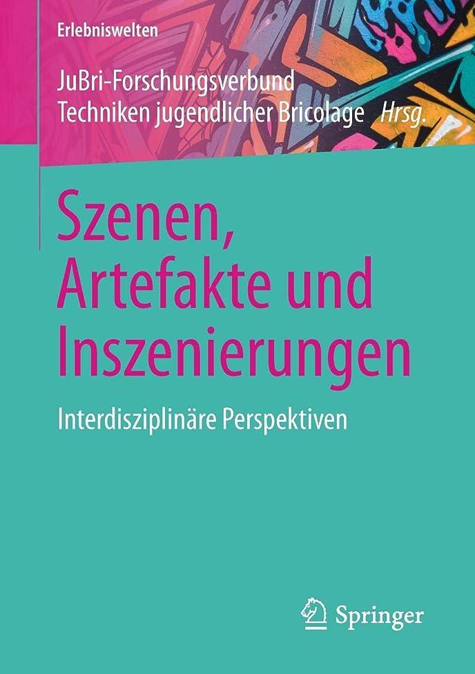 Szenen, Artefakte und Inszenierungen: Interdisziplin?re Perspektiven (Erlebniswelten) (German Edition)