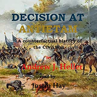 Decision at Antietam     A Counterfactual History of the Civil War              By:                                                                                                                                 Andrew J. Heller                               Narrated by:                                                                                                                                 Justin Hay                      Length: 4 hrs and 59 mins     1 rating     Overall 1.0