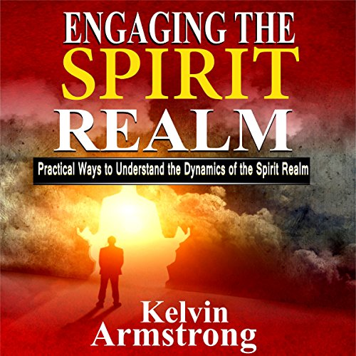Engaging the Spirit Realm audiobook cover art
