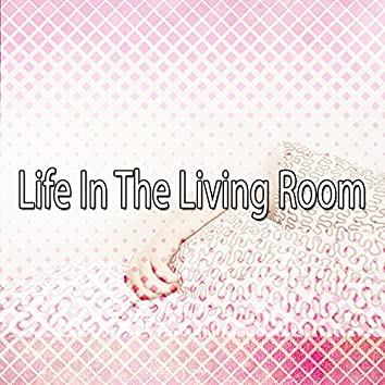 Life In The Living Room