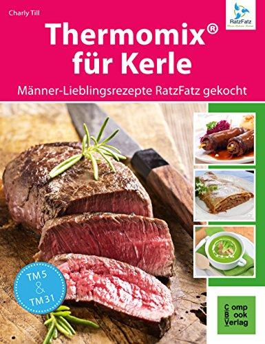 Thermomix® für Kerle - Männer-Lieblingsrezepte RatzFatz gekocht