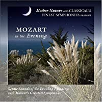 Mozart in the Evening by Mother Nature and Classical's Finest Symphonies