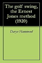 The golf swing, the Ernest Jones method (1920)