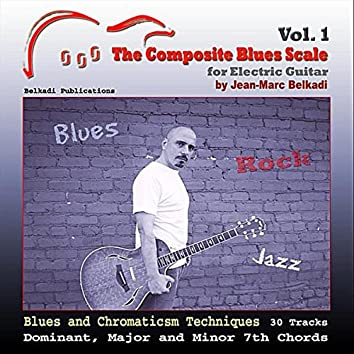 The Composite Blues Scale for Electric Guitar Vol. 1