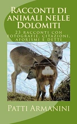 Racconti di animali nelle Dolomiti: 23 racconti con fotografie, citazioni, aforismi e detti