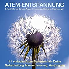 Atem-Entspannung - Soforthilfe bei Stress, Ärger, inneren und äußeren Spannungen