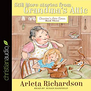 Still More Stories from Grandma's Attic     Grandma's Attic Series, Book 3              By:                                                                                                                                 Arleta Richardson                               Narrated by:                                                                                                                                 Susan Hanfield                      Length: 3 hrs and 26 mins     12 ratings     Overall 5.0