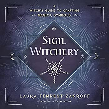 Sigil Witchery  A Witch s Guide to Crafting Magick Symbols