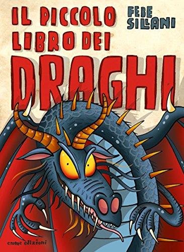 Il piccolo libro dei draghi. Piccoli libri mostruosi. Ediz. a colori