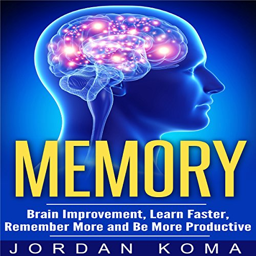 Memory     Brain Improvement, Learn Faster, Remember More and Be More Productive              By:                                                                                                                                 Jordan Koma                               Narrated by:                                                                                                                                 Paul Tolman                      Length: 29 mins     1 rating     Overall 4.0