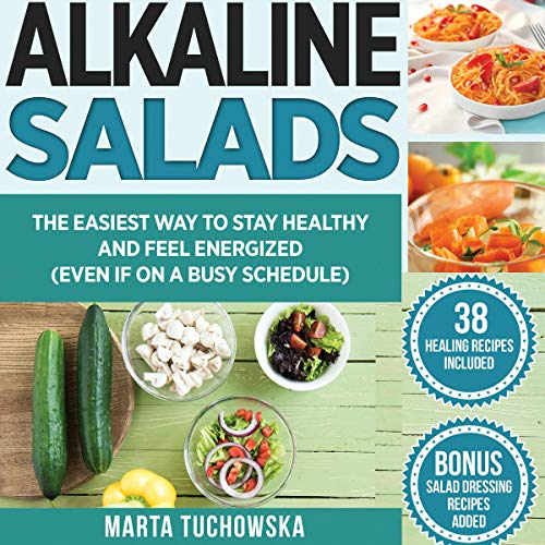 Alkaline Salads: The Easiest Way to Stay Healthy and Feel Energized (Even If on a Busy Schedule) cover art