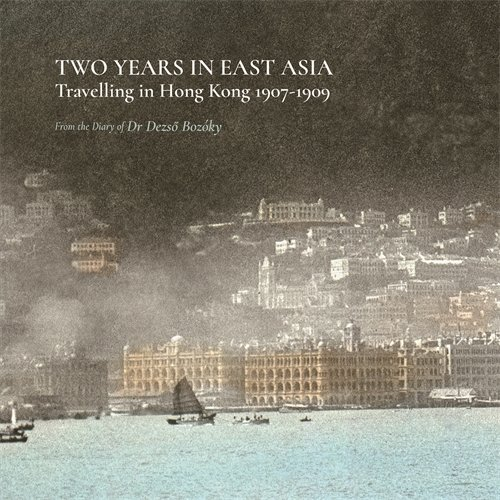 Two Years in East Asia: Travelling in Hong Kong 1907–1909