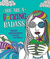 You Are a F*cking Badass: Sweary Empowerment to Color and Display (Colouring Books)