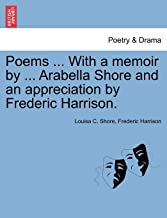 Poems ... With a memoir by ... Arabella Shore and an appreciation by Frederic Harrison.