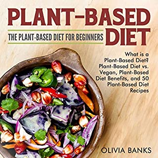 Plant-Based Diet: The Plant-Based Diet for Beginners     What Is a Plant-Based Diet?, Plant-Based Diet vs. Vegan, Plant-Based Diet Benefits, and 50 Plant-Based Diet Recipes              By:                                                                                                                                 Olivia Banks                               Narrated by:                                                                                                                                 Tiana Hanson                      Length: 1 hr and 20 mins     Not rated yet     Overall 0.0
