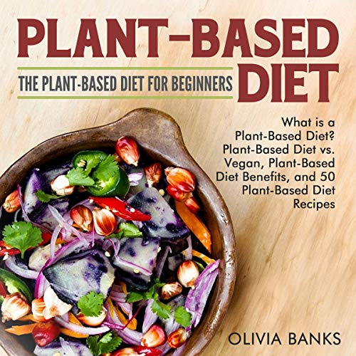 Plant-Based Diet: The Plant-Based Diet for Beginners  By  cover art