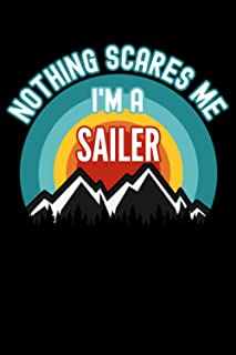 Nothing Scares Me I'm a Sailer Notebook: This is a Gift for a Sailer, Lined Journal, 120 Pages, 6 x 9, Matte Finish