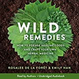 Wild Remedies: How to Forage Healing Foods and Craft Your Own Herbal Medicine...