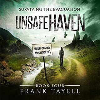 Unsafe Haven     Surviving the Evacuation, Book 4              By:                                                                                                                                 Frank Tayell                               Narrated by:                                                                                                                                 Fiona Hardingham                      Length: 7 hrs and 42 mins     122 ratings     Overall 4.7