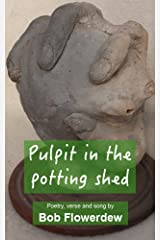 Pulpit in the potting shed: Poetry, verse and song by Bob Flowerdew Kindle Edition