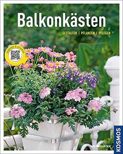 Balkonkästen (Mein Garten): Gestalten pflanzen pflegen