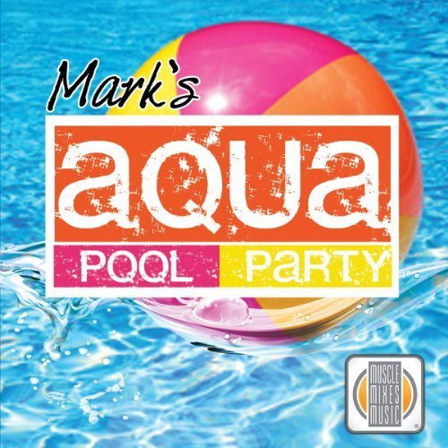 Mark's Aqua Pool Party by Muscle Mixes Music