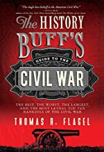 The History Buff's Guide to the Civil War: The best, the worst, the largest, and the most lethal top ten rankings of the Civil War (History Buff's Guides)