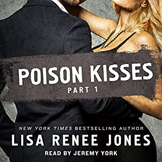 Poison Kisses, Part 1                   Written by:                                                                                                                                 Lisa Renee Jones                               Narrated by:                                                                                                                                 Jeremy York                      Length: 2 hrs and 44 mins     1 rating     Overall 3.0