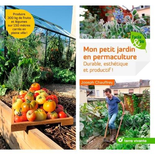 Mon petit jardin en permaculture : Durable, esthétique...