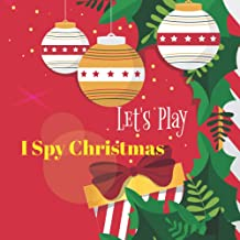 Let's Play I Spy Christmas: Unique and Perfect Interactive Picture Book For 2-5 Year Old. Fun Guessing Nice Book For Presc...