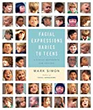 Facial Expressions Babies to Teens: A Visual Reference for Artists - Mark Simon