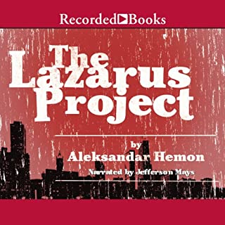 The Lazarus Project                   By:                                                                                                                                 Aleksandar Hemon                               Narrated by:                                                                                                                                 Jefferson Mayes                      Length: 9 hrs and 4 mins     56 ratings     Overall 3.6