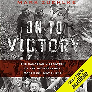 On to Victory     The Canadian Liberation of the Netherlands, March 23 - May 5, 1945              Written by:                                                                                                                                 Mark Zuehlke                               Narrated by:                                                                                                                                 William Dufris                      Length: 16 hrs and 1 min     5 ratings     Overall 4.4