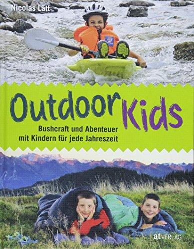 Outdoor-Kids: Bushcraft und Abenteuer mit Kindern für jede Jahreszeit