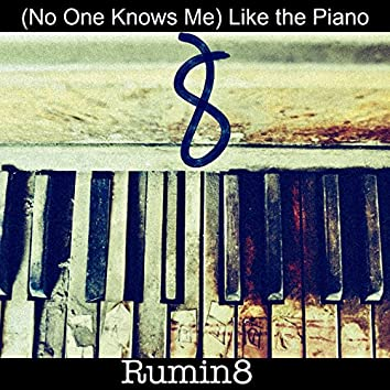 (No One Knows Me) Like the Piano