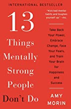 13 Things Mentally Strong People Don't Do: Take Back Your Power, Embrace Change, Face Your Fears, and Train Your Brain for...