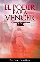 EL PODER PARA VENCER: LA ULTIMA PALABRA LA TIENE DIOS (Spanish Edition)