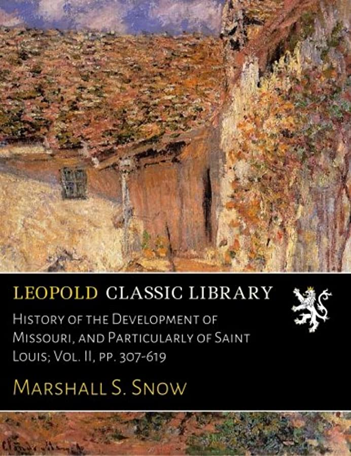 含める広大な嫌がらせHistory of the Development of Missouri, and Particularly of Saint Louis; Vol. II, pp. 307-619