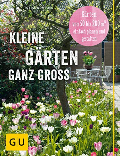 Kleine Gärten ganz groß: Das Praxisbuch zur Planung von Gärten von 50 bis 200 qm2 (GU Garten Extra)