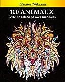 100 Mandalas Animaux - Livre de coloriage: Soulager les dessins d'animaux. Livre de coloriage pour adulte avec animaux Mandala (Lions, éléphants, hiboux, chevaux, chiens, chats...)