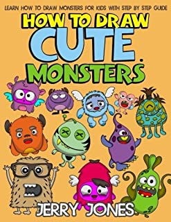 How to Draw Cute Monsters: Learn How to Draw Monsters for Kids with Step by Step Guide (How to Draw Book for Kids) (Volume 1)