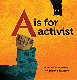 A is for Activist by [Innosanto Nagara]