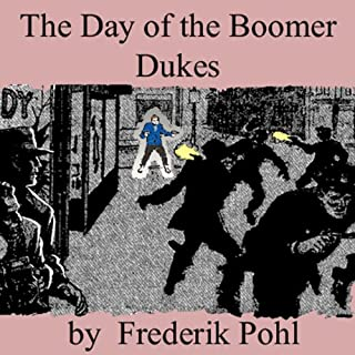 The Day of the Boomer Dukes                   By:                                                                                                                                 Frederik Pohl                               Narrated by:                                                                                                                                 Kevin Killavey,                                                                                        Ran Alan Ricard,                                                                                        Brian Killavey,                   and others                 Length: 50 mins     17 ratings     Overall 4.1