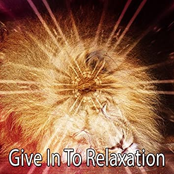 Give In To Relaxation