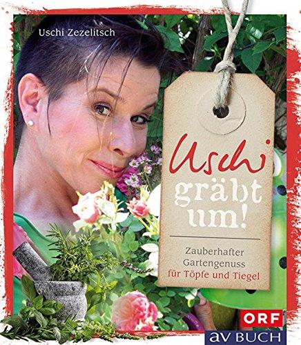 Uschi gräbt um: Zauberhafter Gartengenuss für Töpfe und Tiegel (avBuch im Cadmos Verlag)